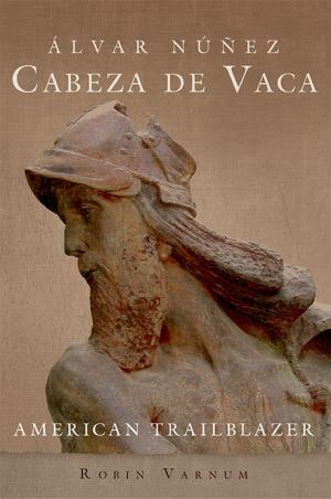 Cover of 'Álvar Núñez Cabeza de Vaca: American Trailblazer.'